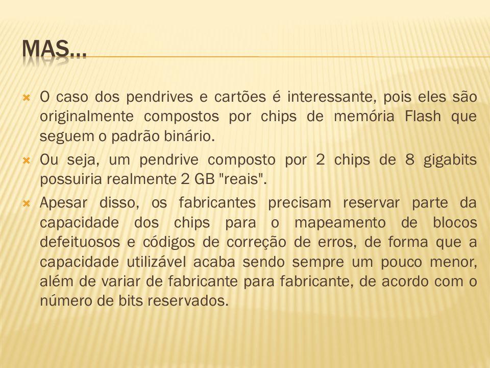 O caso dos pendrives e cartões é interessante, pois eles são originalmente compostos por chips de memória Flash que seguem o padrão binário. Ou seja,