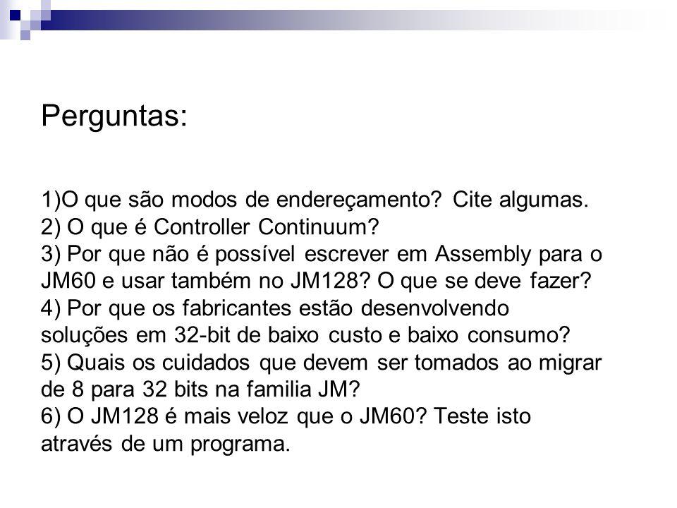 Perguntas: 1)O que são modos de endereçamento? Cite algumas. 2) O que é Controller Continuum? 3) Por que não é possível escrever em Assembly para o JM