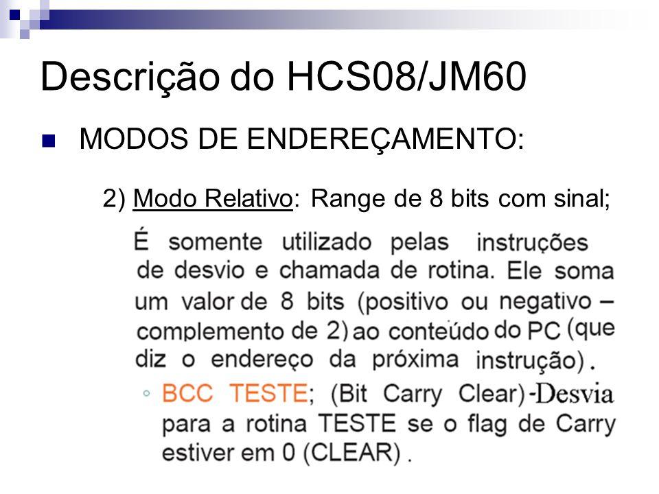 Descrição do HCS08/JM60 MODOS DE ENDEREÇAMENTO: 2) Modo Relativo: Range de 8 bits com sinal;