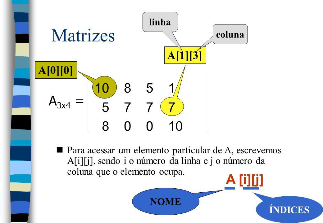 nPara acessar um elemento particular de A, escrevemos A i j, sendo i o número da linha e j o número da coluna que o elemento ocupa. A [i][j] A[0][0] A