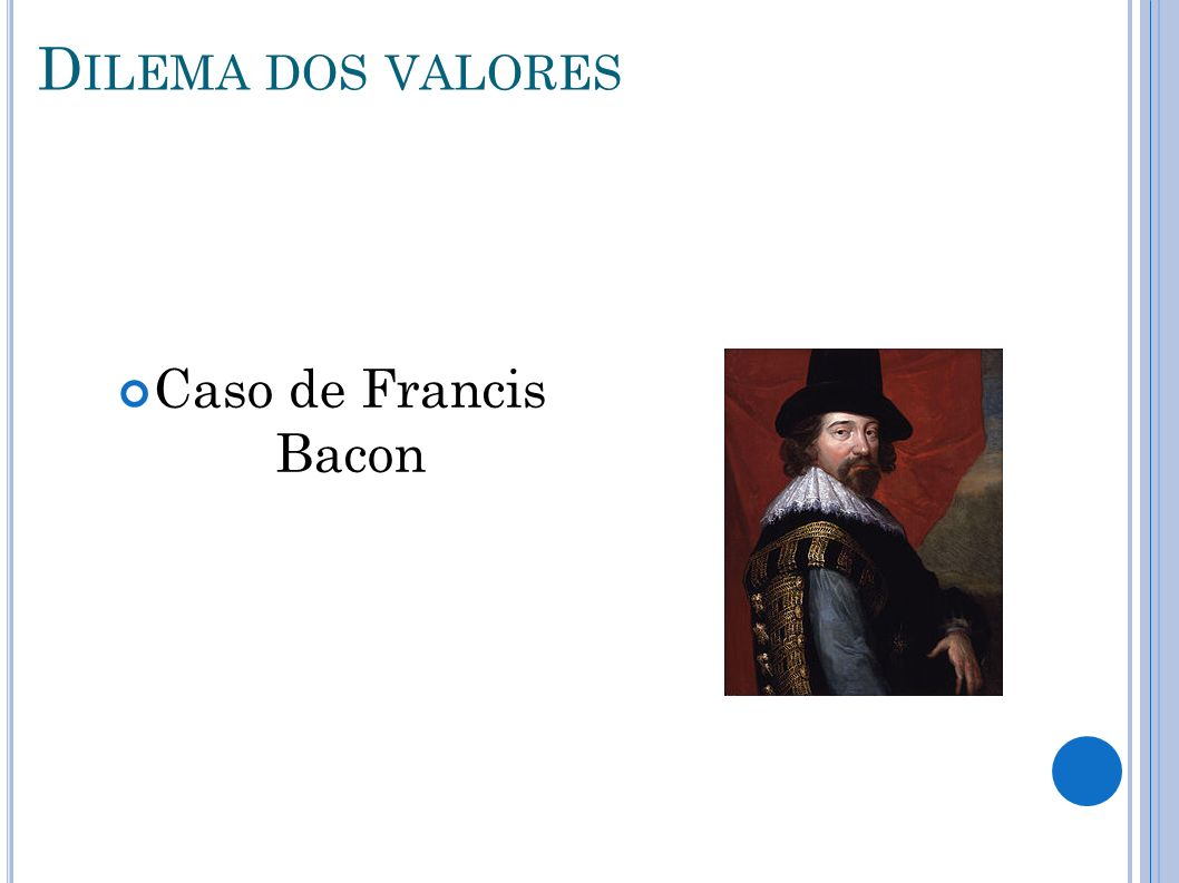D ILEMA DOS VALORES Caso de Francis Bacon