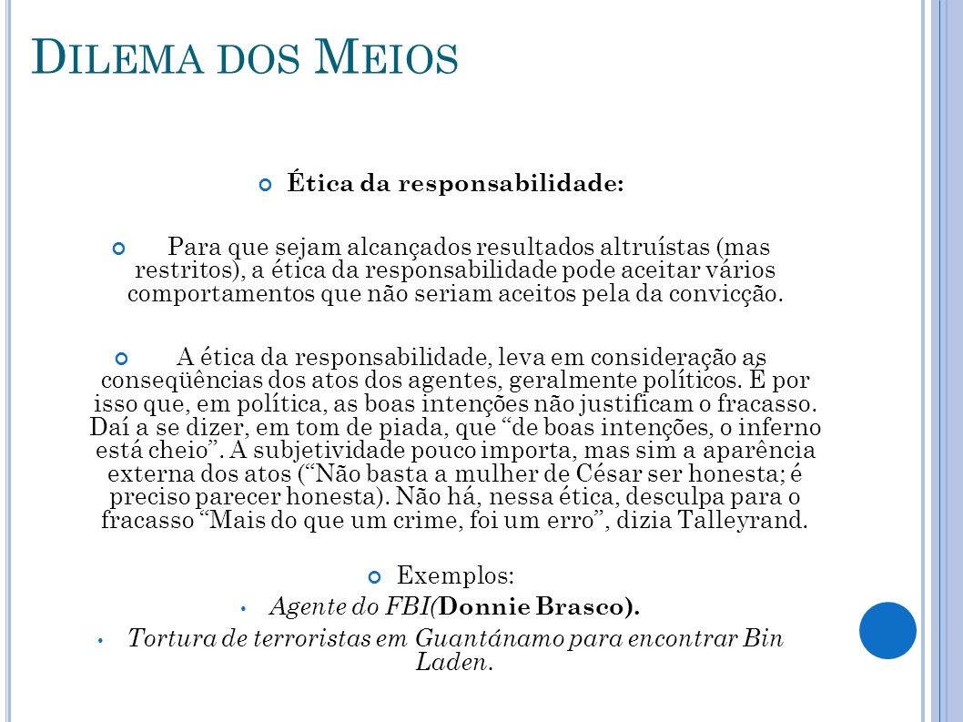 D ILEMA DOS M EIOS Ética da responsabilidade: Para que sejam alcançados resultados altruístas (mas restritos), a ética da responsabilidade pode aceita
