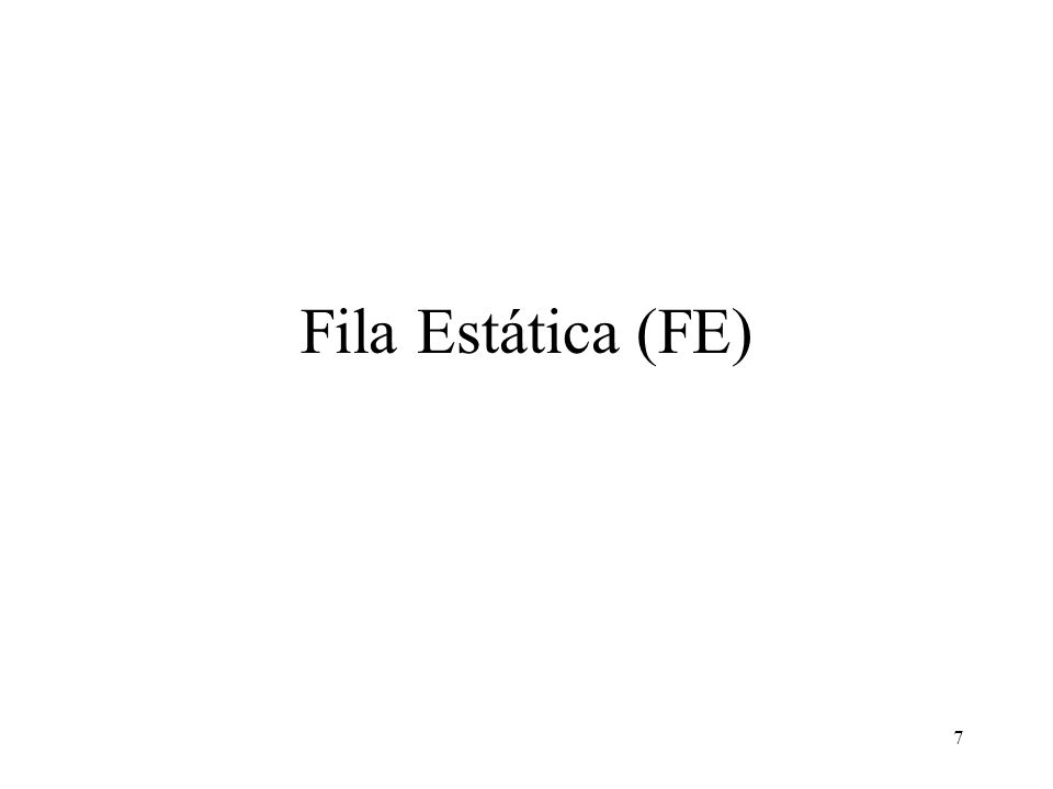 8 Possibilidades de FE Fila Estática Simples (FES) – Sem reaproveitamento do vetor.