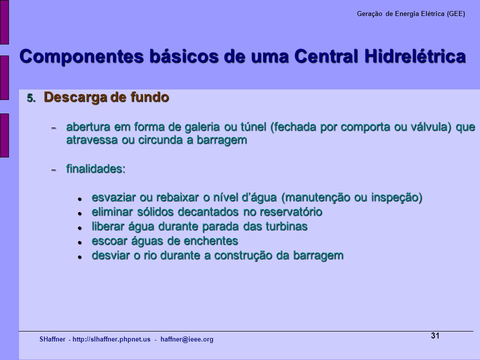 SHaffner - http://slhaffner.phpnet.us - haffner@ieee.org Geração de Energia Elétrica (GEE) 31 Componentes básicos de uma Central Hidrelétrica 5. Desca