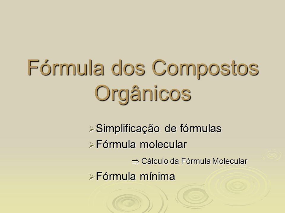 Fórmula dos Compostos Orgânicos Simplificação de fórmulas Simplificação de fórmulas Fórmula molecular Fórmula molecular Cálculo da Fórmula Molecular C