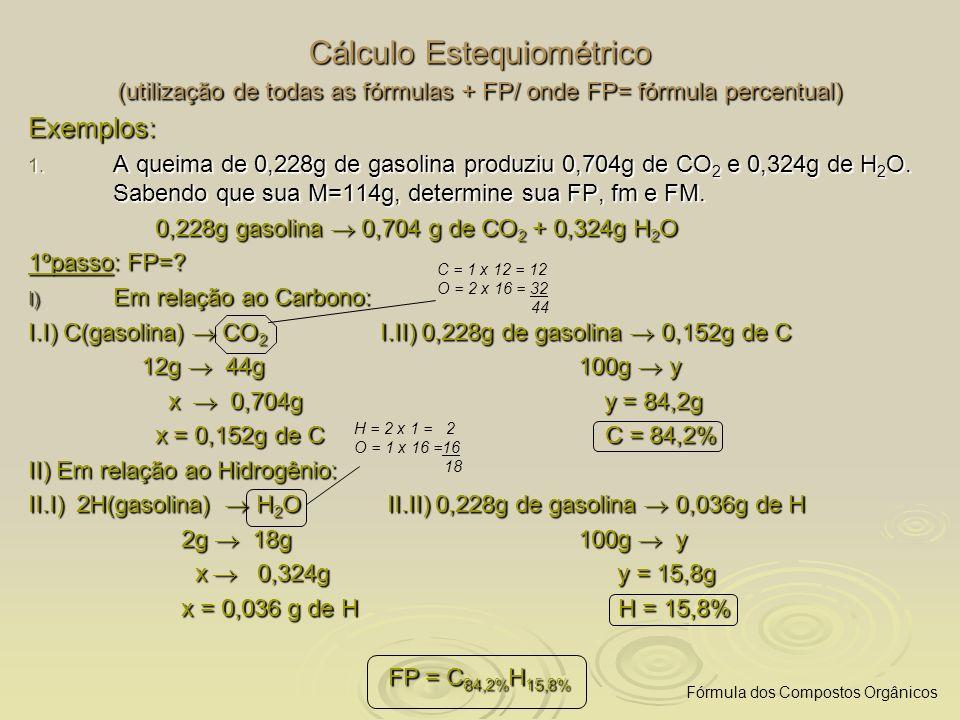 Cálculo Estequiométrico (utilização de todas as fórmulas + FP/ onde FP= fórmula percentual) Exemplos: 1. A queima de 0,228g de gasolina produziu 0,704