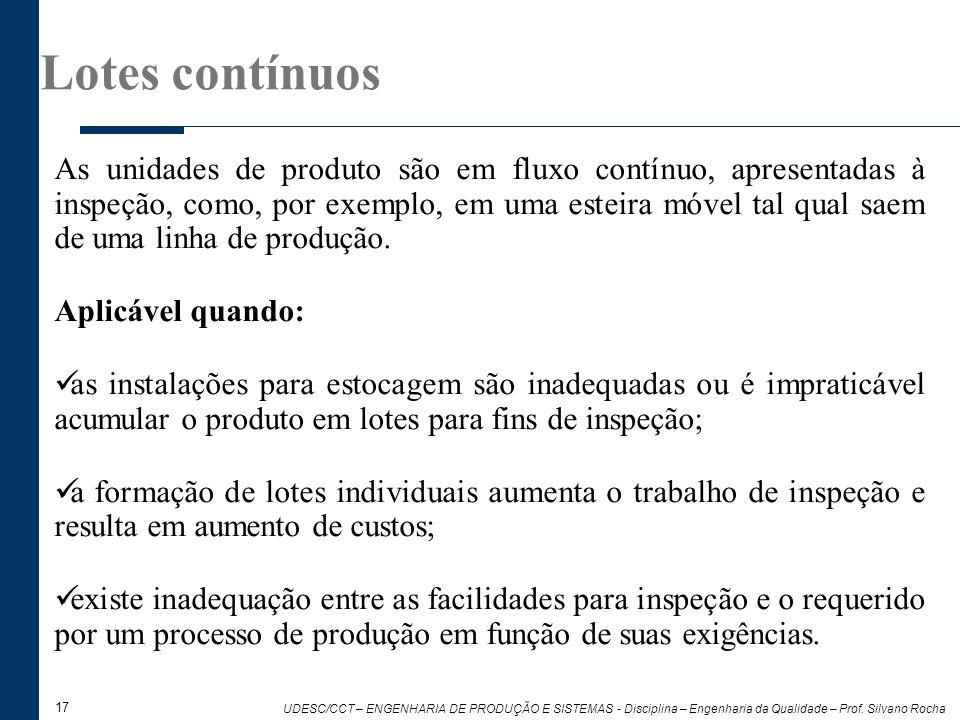 17 UDESC/CCT – ENGENHARIA DE PRODUÇÃO E SISTEMAS - Disciplina – Engenharia da Qualidade – Prof. Silvano Rocha As unidades de produto são em fluxo cont