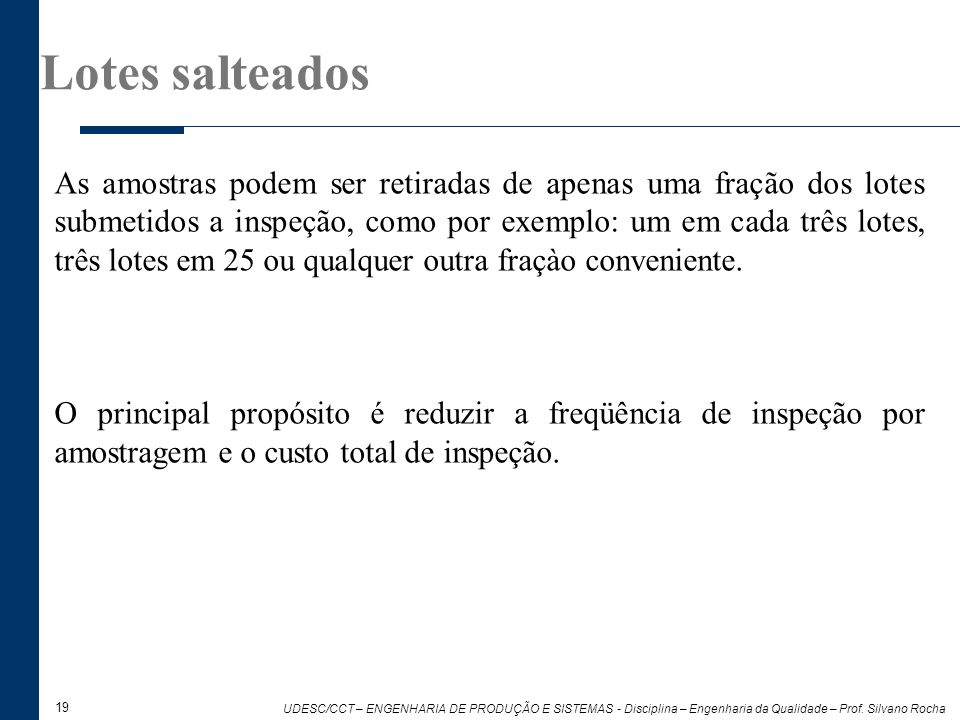 19 UDESC/CCT – ENGENHARIA DE PRODUÇÃO E SISTEMAS - Disciplina – Engenharia da Qualidade – Prof. Silvano Rocha As amostras podem ser retiradas de apena
