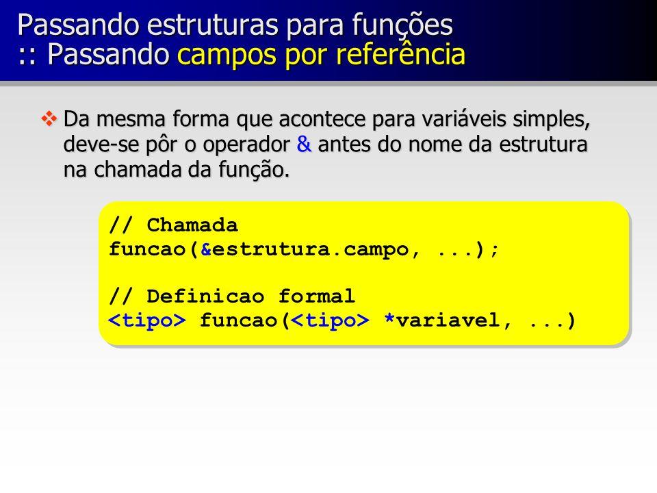 Passando estruturas para funções :: Passando campos por referência vDa mesma forma que acontece para variáveis simples, deve-se pôr o operador & antes