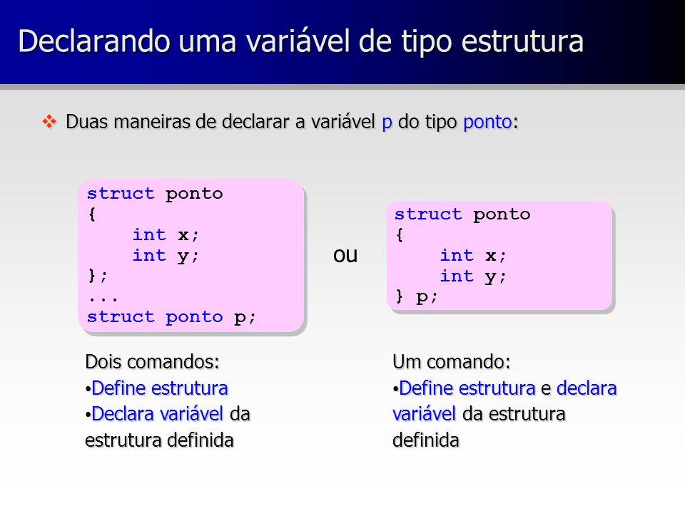 Ponteiros para estruturas vPara acessar uma estrutura com ponteiros pode-se usar duas sintaxes: wOperador ponto: wOperador seta: *.