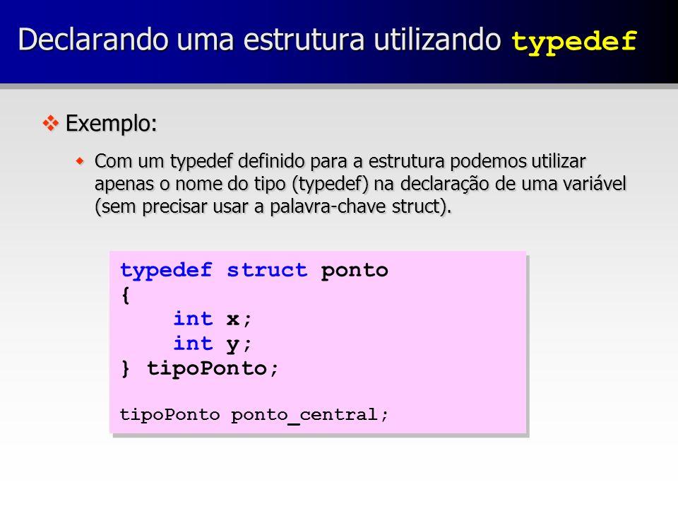 vExemplo: wCom um typedef definido para a estrutura podemos utilizar apenas o nome do tipo (typedef) na declaração de uma variável (sem precisar usar
