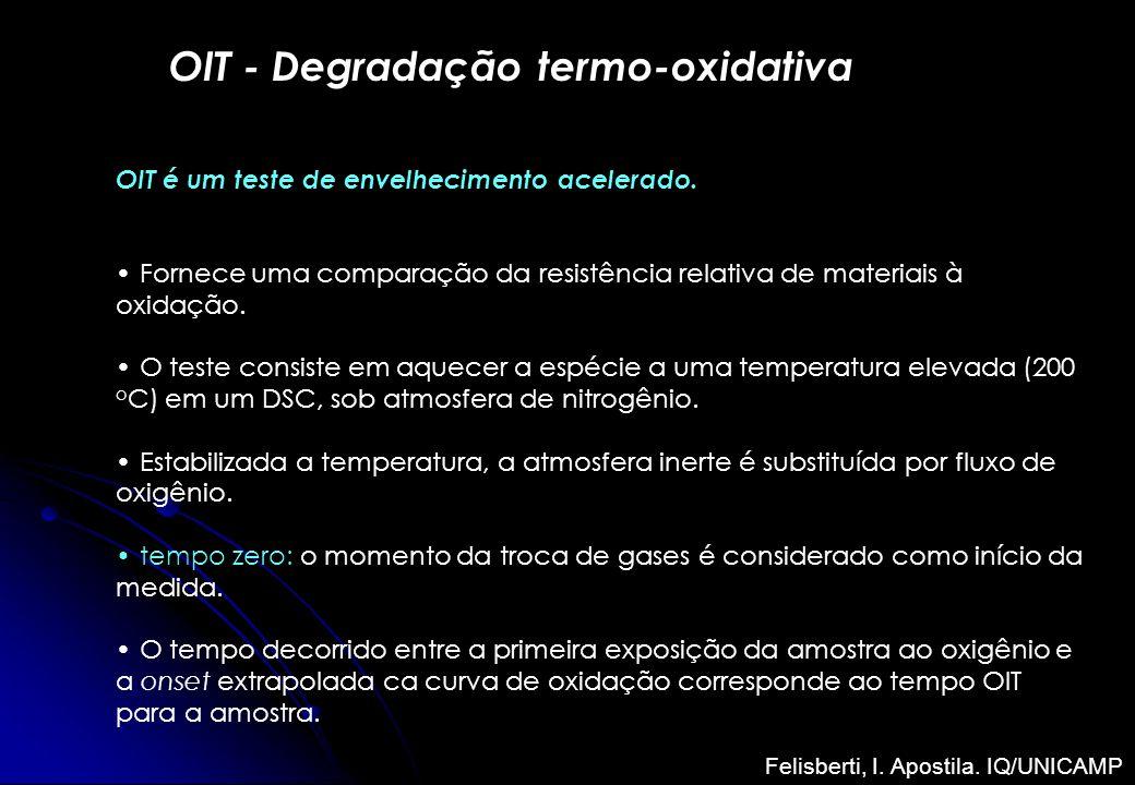 OIT - Degradação termo-oxidativa OIT é um teste de envelhecimento acelerado. Fornece uma comparação da resistência relativa de materiais à oxidação. O