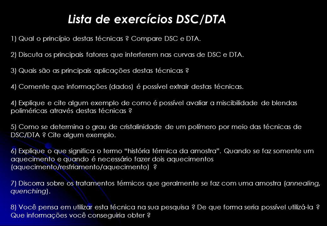 Lista de exercícios DSC/DTA 1) Qual o princípio destas técnicas ? Compare DSC e DTA. 2) Discuta os principais fatores que interferem nas curvas de DSC