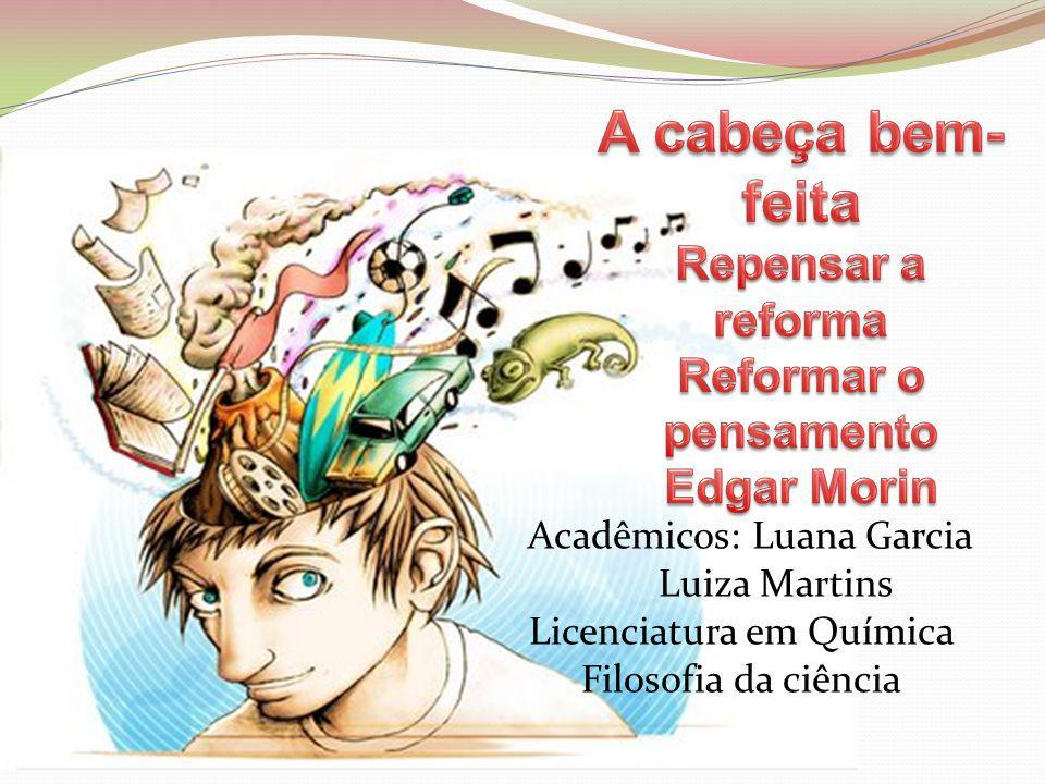 Acadêmicos: Luana Garcia Luiza Martins Licenciatura em Química Filosofia da ciência