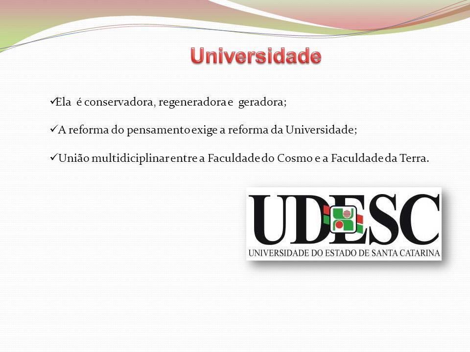 Ela é conservadora, regeneradora e geradora; A reforma do pensamento exige a reforma da Universidade; União multidiciplinar entre a Faculdade do Cosmo