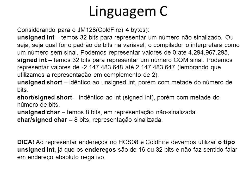 Linguagem C Considerando para o JM128(ColdFire) 4 bytes): unsigned int – temos 32 bits para representar um número não-sinalizado. Ou seja, seja qual f