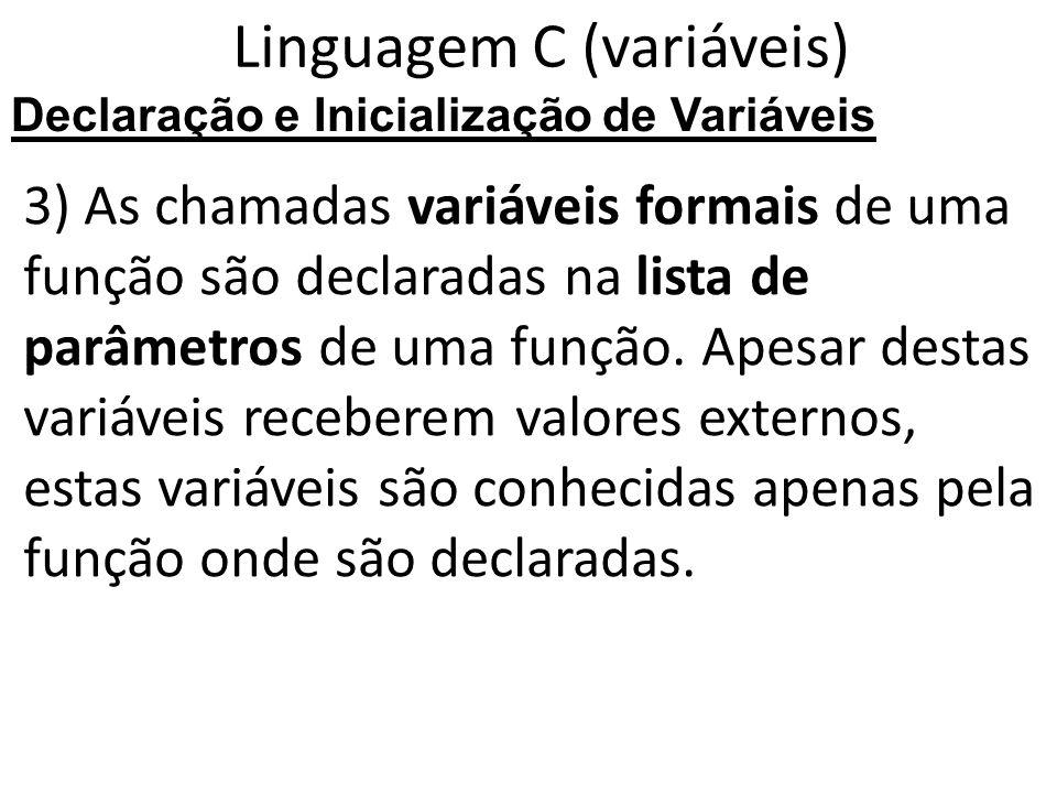 Linguagem C (variáveis) 3) As chamadas variáveis formais de uma função são declaradas na lista de parâmetros de uma função.