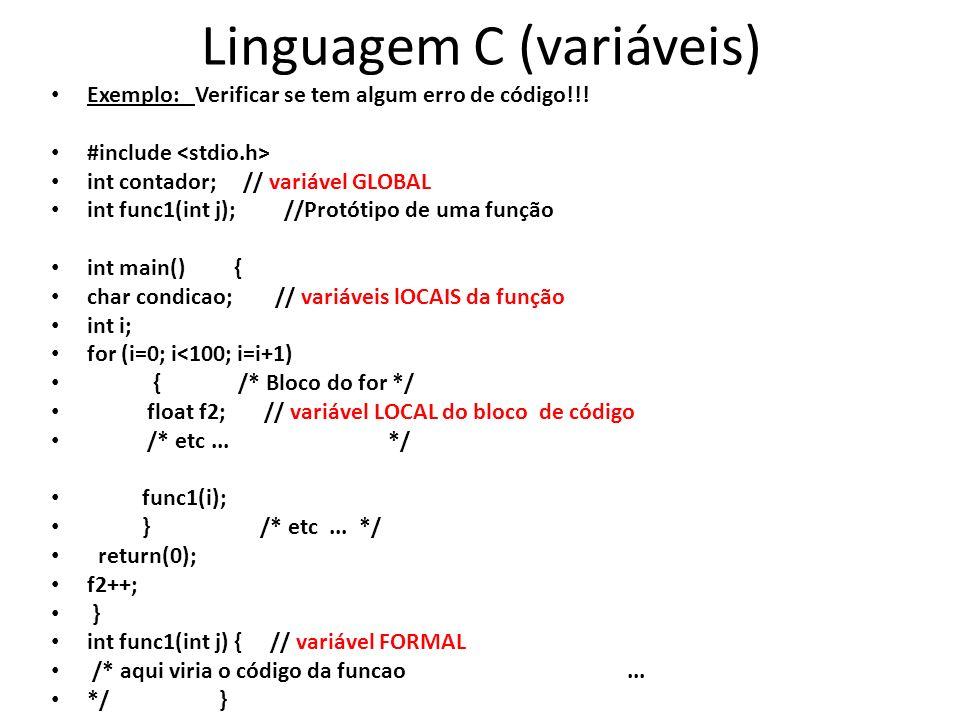 Linguagem C (variáveis) Exemplo: Verificar se tem algum erro de código!!! #include int contador; // variável GLOBAL int func1(int j); //Protótipo de u