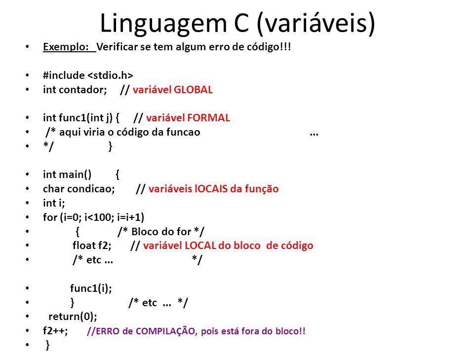 Linguagem C (variáveis) Exemplo: Verificar se tem algum erro de código!!! #include int contador; // variável GLOBAL int func1(int j) { // variável FOR