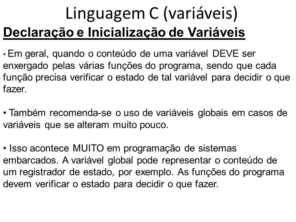 Linguagem C (variáveis) Declaração e Inicialização de Variáveis Em geral, quando o conteúdo de uma variável DEVE ser enxergado pelas várias funções do