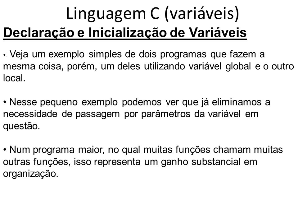 Linguagem C (variáveis) Declaração e Inicialização de Variáveis. Veja um exemplo simples de dois programas que fazem a mesma coisa, porém, um deles ut