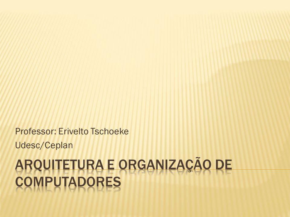 Professor: Erivelto Tschoeke Udesc/Ceplan