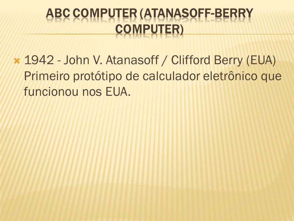 1942 - John V. Atanasoff / Clifford Berry (EUA) Primeiro protótipo de calculador eletrônico que funcionou nos EUA.