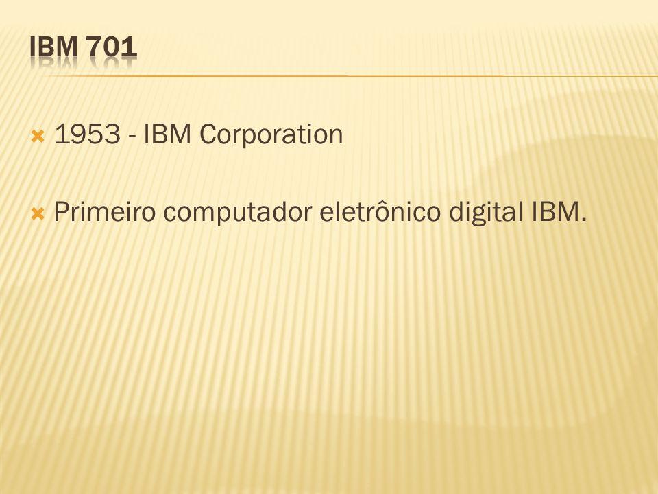 1953 - IBM Corporation Primeiro computador eletrônico digital IBM.