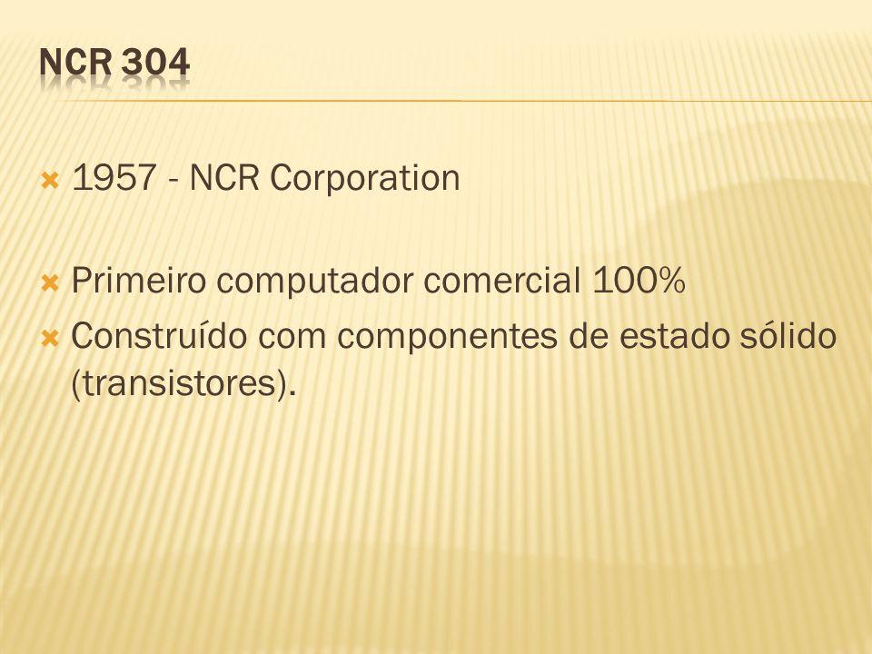 1957 - NCR Corporation Primeiro computador comercial 100% Construído com componentes de estado sólido (transistores).