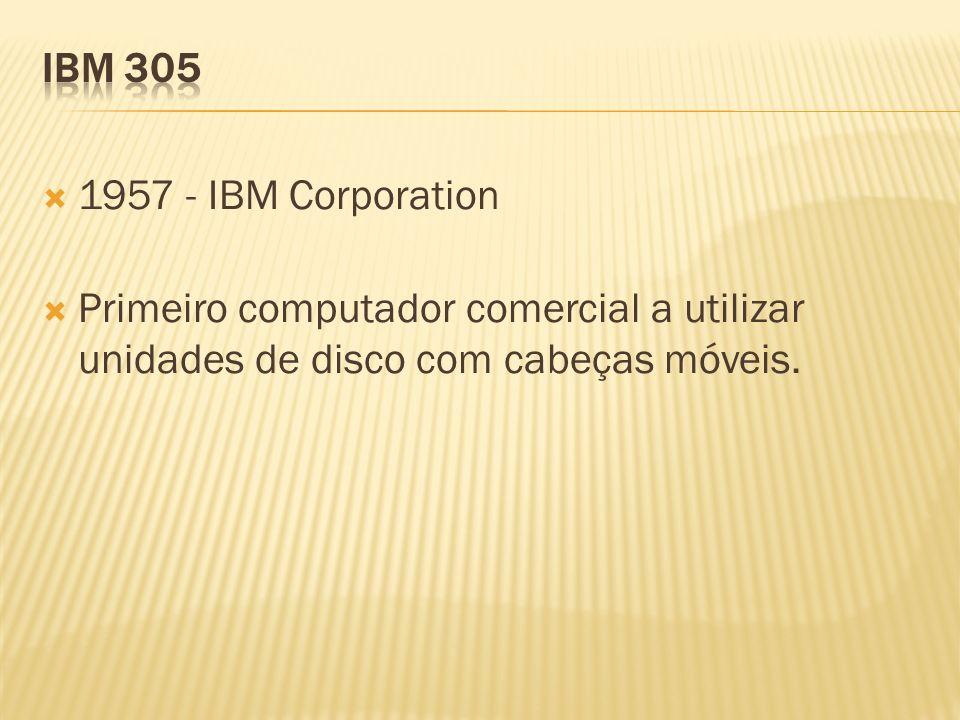 1957 - IBM Corporation Primeiro computador comercial a utilizar unidades de disco com cabeças móveis.