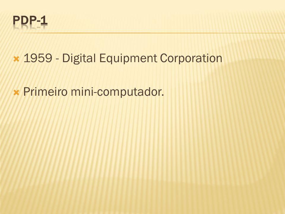 1959 - Digital Equipment Corporation Primeiro mini-computador.