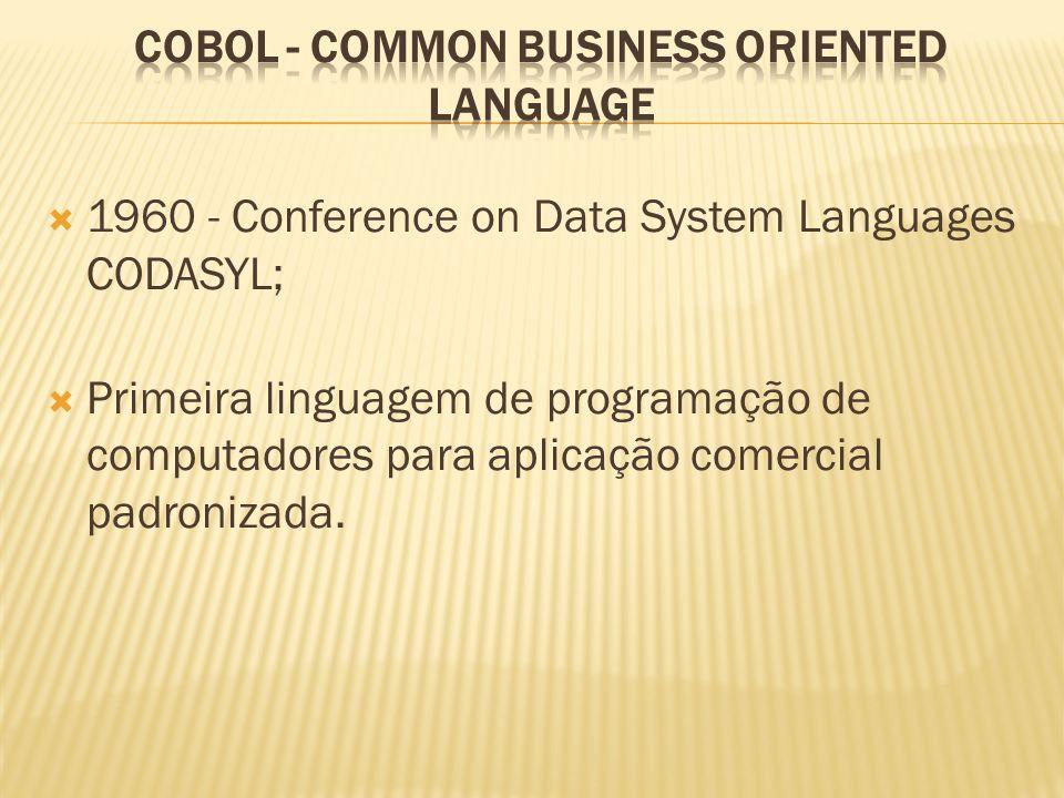 1960 - Conference on Data System Languages CODASYL; Primeira linguagem de programação de computadores para aplicação comercial padronizada.