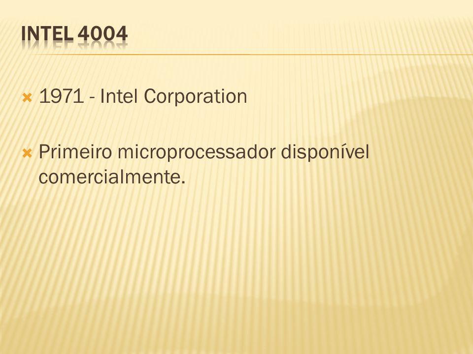 1971 - Intel Corporation Primeiro microprocessador disponível comercialmente.