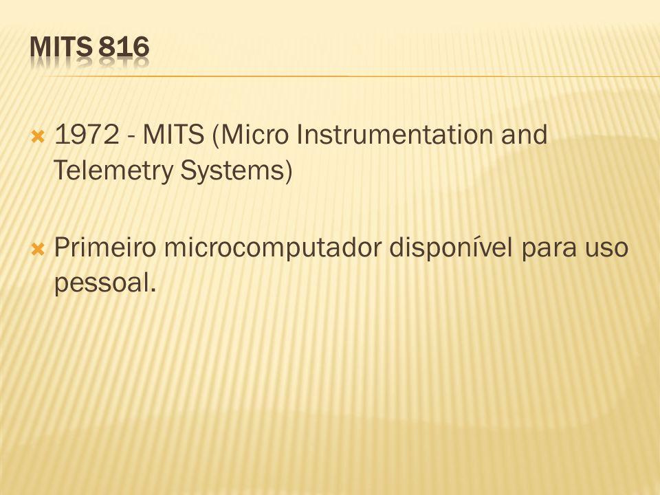 1972 - MITS (Micro Instrumentation and Telemetry Systems) Primeiro microcomputador disponível para uso pessoal.