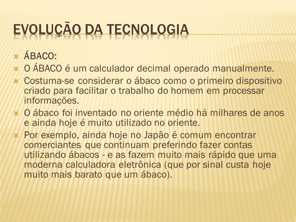 ÁBACO: O ÁBACO é um calculador decimal operado manualmente. Costuma-se considerar o ábaco como o primeiro dispositivo criado para facilitar o trabalho