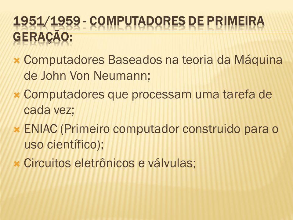 Computadores Baseados na teoria da Máquina de John Von Neumann; Computadores que processam uma tarefa de cada vez; ENIAC (Primeiro computador construi