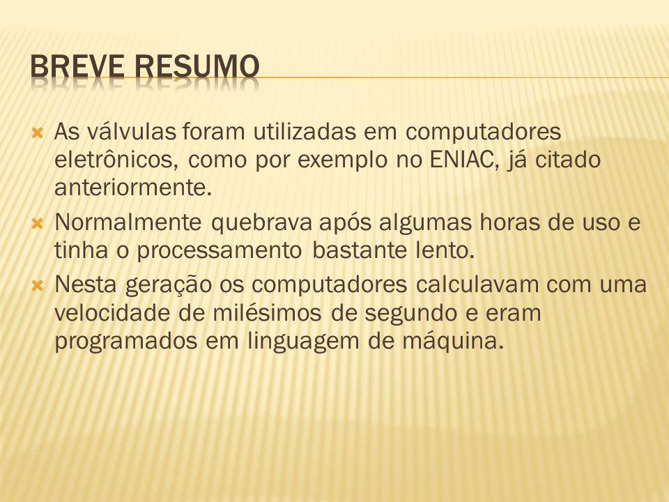 As válvulas foram utilizadas em computadores eletrônicos, como por exemplo no ENIAC, já citado anteriormente. Normalmente quebrava após algumas horas