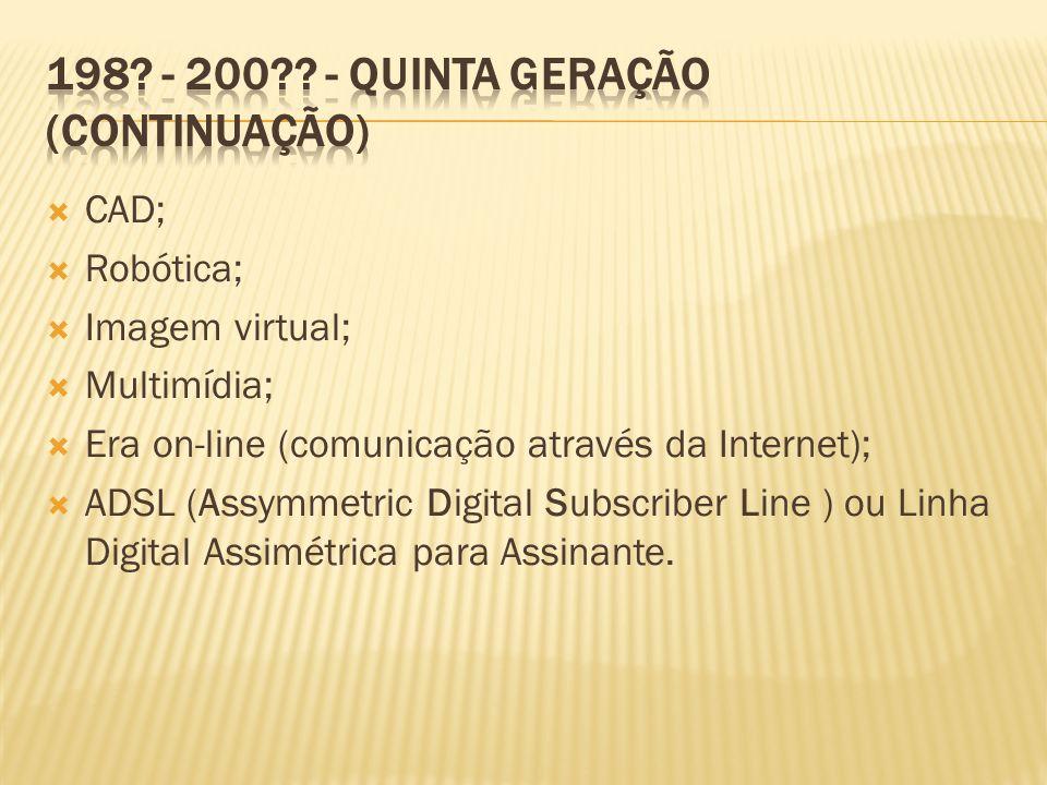 CAD; Robótica; Imagem virtual; Multimídia; Era on-line (comunicação através da Internet); ADSL (Assymmetric Digital Subscriber Line ) ou Linha Digital