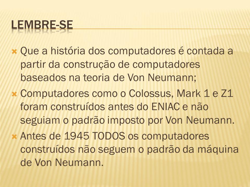 Que a história dos computadores é contada a partir da construção de computadores baseados na teoria de Von Neumann; Computadores como o Colossus, Mark