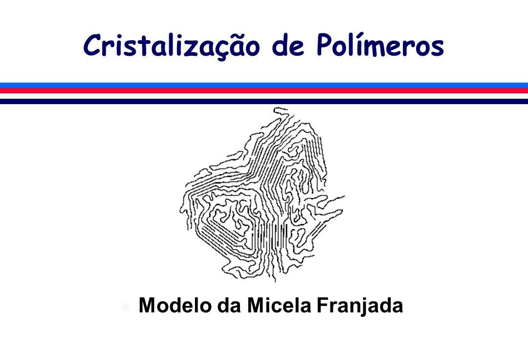 Cristalização de Polímeros l Modelo da Micela Franjada