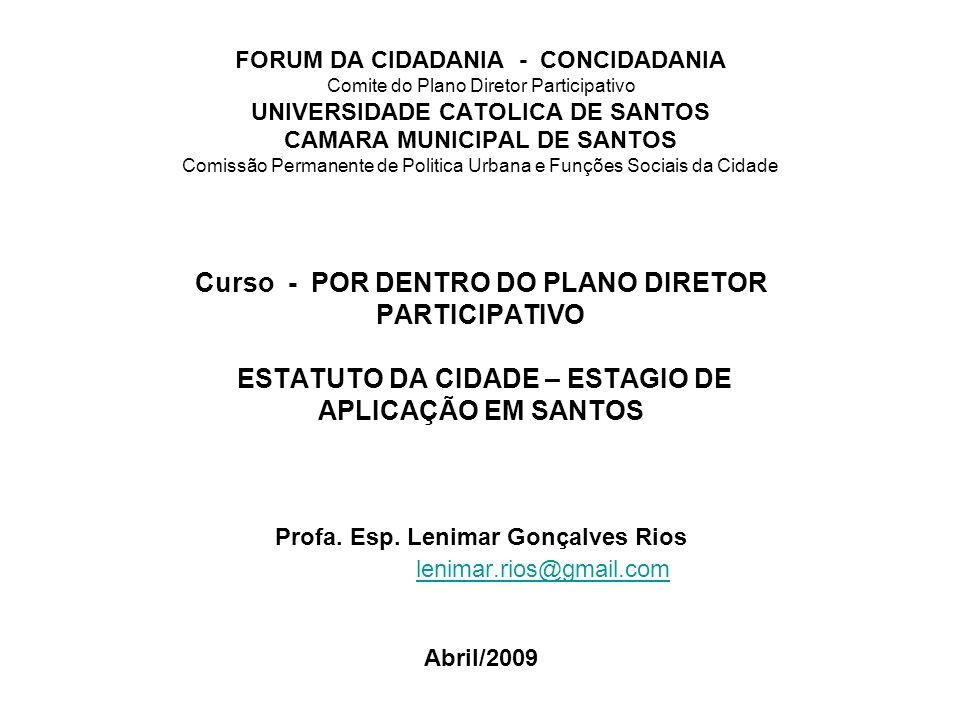 FORUM DA CIDADANIA - CONCIDADANIA Comite do Plano Diretor Participativo UNIVERSIDADE CATOLICA DE SANTOS CAMARA MUNICIPAL DE SANTOS Comissão Permanente