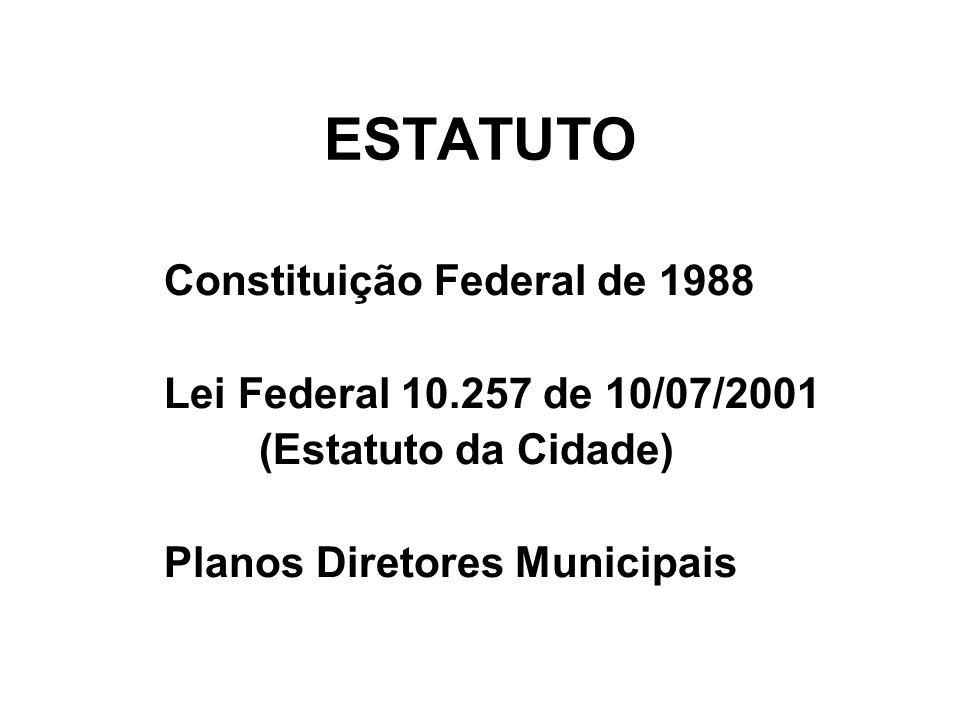 ESTATUTO Constituição Federal de 1988 Lei Federal 10.257 de 10/07/2001 (Estatuto da Cidade) Planos Diretores Municipais