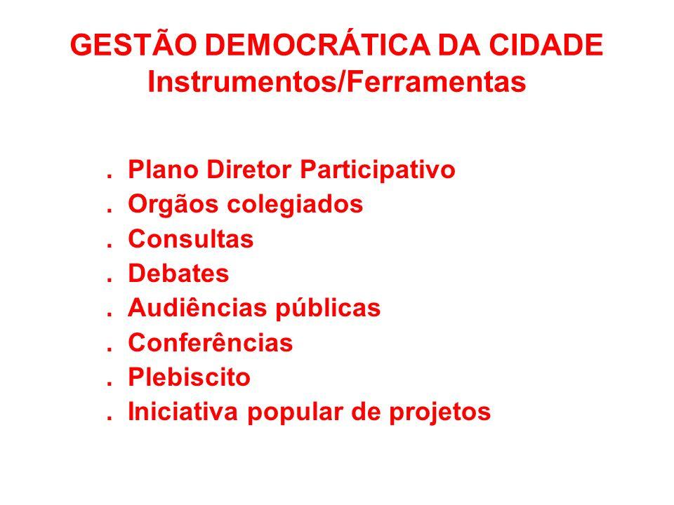 GESTÃO DEMOCRÁTICA DA CIDADE Instrumentos/Ferramentas. Plano Diretor Participativo. Orgãos colegiados. Consultas. Debates. Audiências públicas. Confer