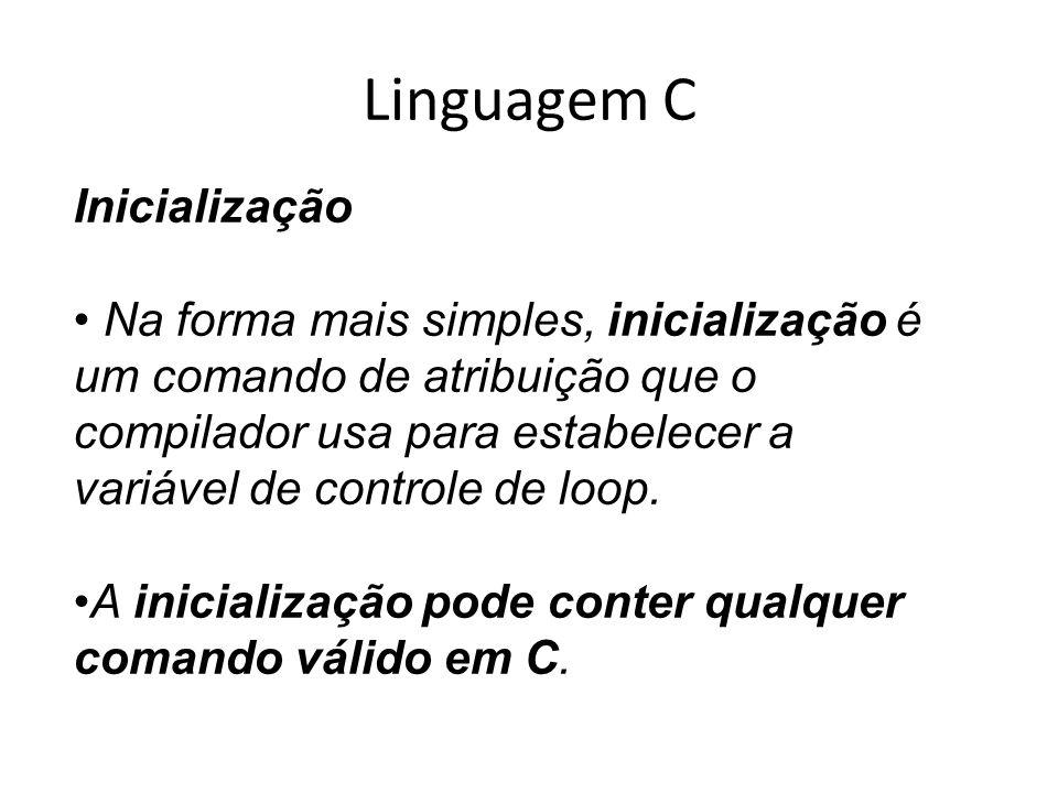 Linguagem C Inicialização Na forma mais simples, inicialização é um comando de atribuição que o compilador usa para estabelecer a variável de controle
