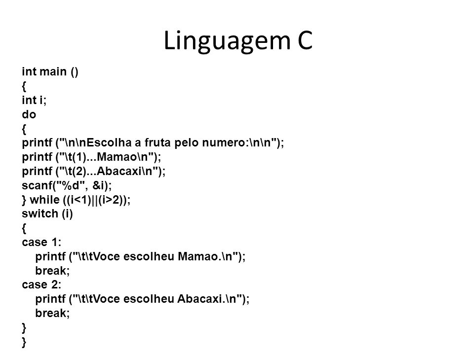 Linguagem C int main () { int i; do { printf (