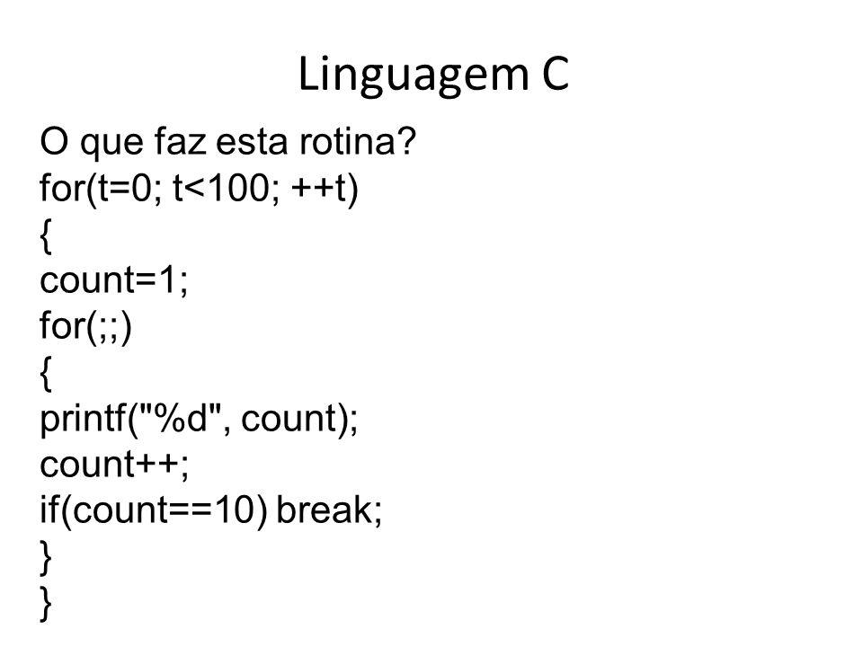 Linguagem C O que faz esta rotina? for(t=0; t<100; ++t) { count=1; for(;;) { printf(