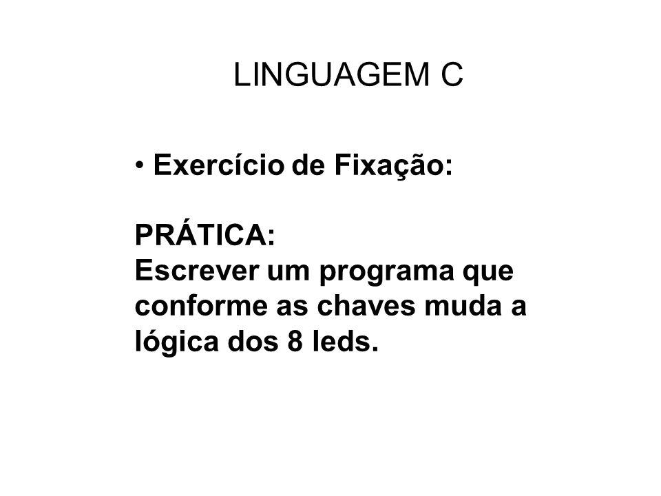 Exercício de Fixação: PRÁTICA: Escrever um programa que conforme as chaves muda a lógica dos 8 leds. LINGUAGEM C