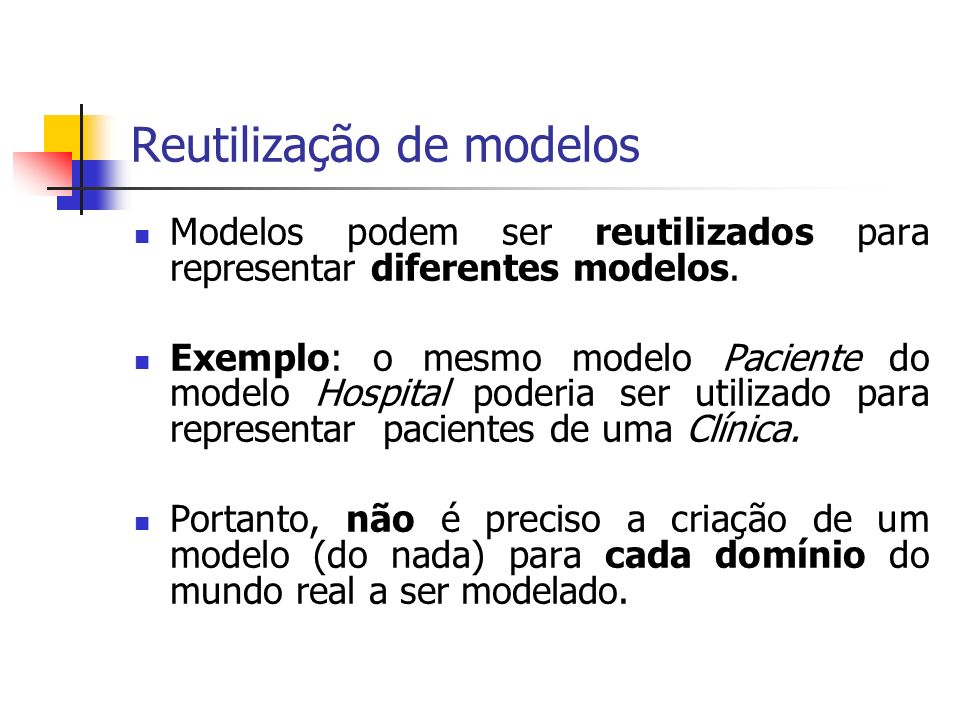Reutilização de modelos Modelos podem ser reutilizados para representar diferentes modelos. Exemplo: o mesmo modelo Paciente do modelo Hospital poderi