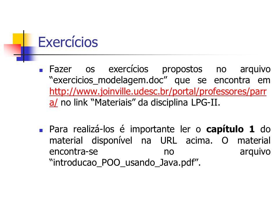 Exercícios Fazer os exercícios propostos no arquivo exercicios_modelagem.doc que se encontra em http://www.joinville.udesc.br/portal/professores/parr