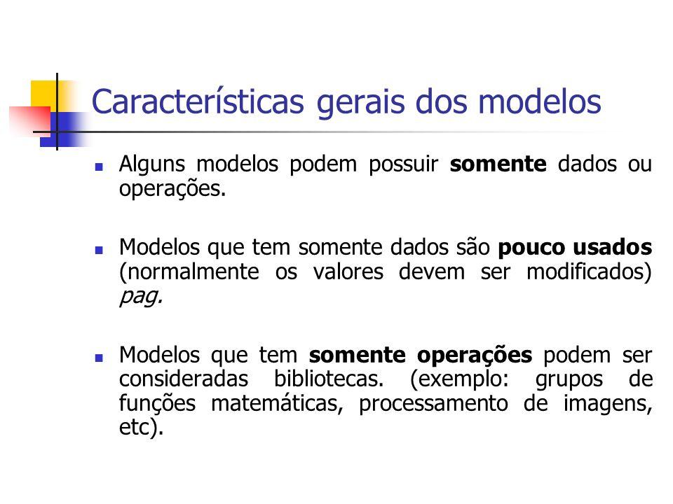 Características gerais dos modelos Alguns modelos podem possuir somente dados ou operações. Modelos que tem somente dados são pouco usados (normalment